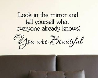 Look In The Mirror - You Are Beautiful...Wall Quotes, Inspirational Quote, Baby, Love, Sayings, Phrases, Decals