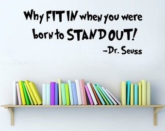 Dr. Seuss Why Fit In...Wall Quotes, Inspirational Quote, Family, Love, Sayings, Phrases, Decals