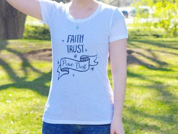 Faith, Trust, and Pixie Dust Tee
