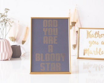 Print Fathers Day Gift Dad you are a bloody star
