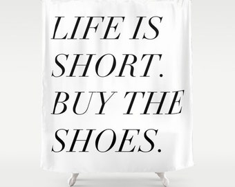 Girls Bathroom Decor, Fashion Decor, Shower Curtain, Life Is Short Buy The Shoes, Black and White Shower Curtain, Inspirational Gifts