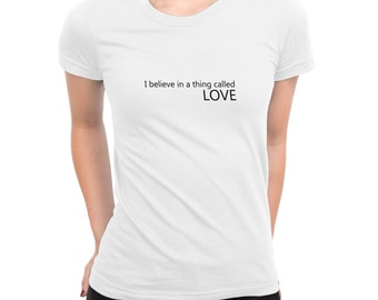 I Believe In A Thing Called Love Handmade Tshirt For Women