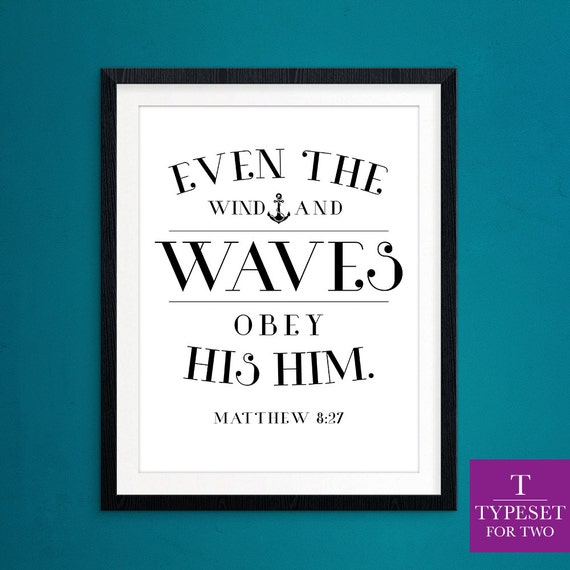 Even the wind and waves obey him. Matthew 8:27 by ...