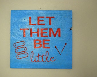 Let them be little pallet wood sign