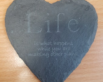 Engraved 'Life is what happens when you are making other plans' heart shaped slate coaster