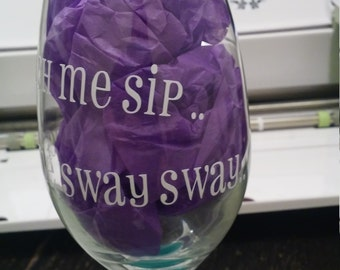 watch me sip watch me sway sway wine glass