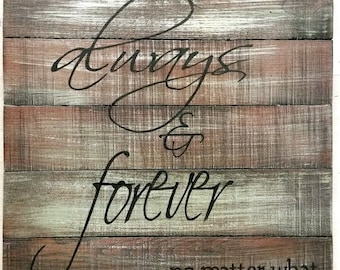 Always and Forever no matter what - Rustic Distressed Wood Sign - 15 x 15