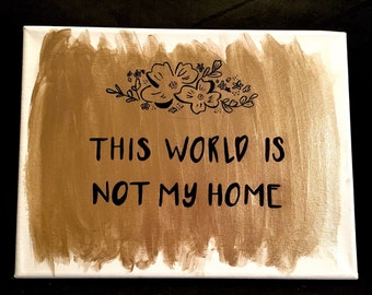 This World is not my Home painting on canvas