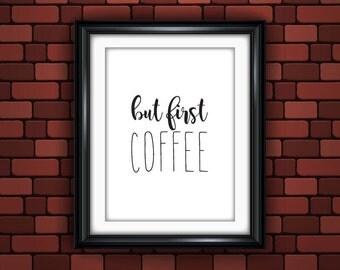 But First Coffee Print, Digital Print, Instant Download, Kitchen Wall Art, Modern Home Decor, Kitchen Decor- (D069)