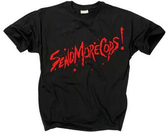 SEND MORE COPS T shirt return of the living dead