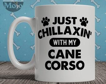 Cane Corso Mug - Just Chillaxin' With My Cane Corso - Funny Coffee Mug For Dog Lovers
