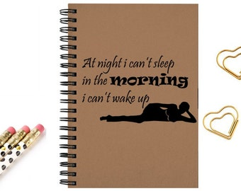 Journal notebook funny quotes at night I can't sleep and the morning I can't wake up