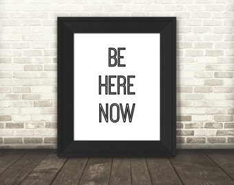 Be Here Now Print - Typographic Print - Meditation Art - Printable Art - Digital Download - Peaceful Decor - Wall Art - Inspirational Art