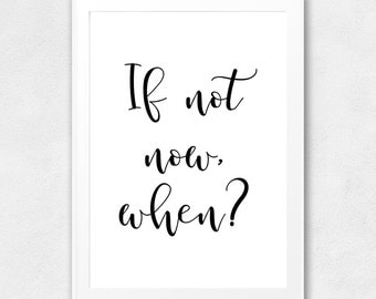 If Not Now, When? - Printable Wall Art Quote, Typography Poster, Motivational Word Art, Inspirational Quote, Printable Now Quote, Wall Decor