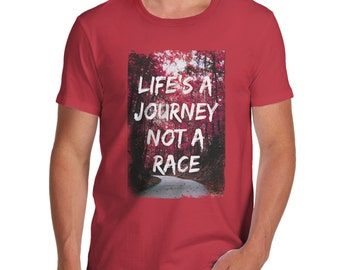 Men's Life's A Journey Not A Race T-Shirt