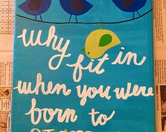"""Dr Seuss Quote """"Why fit in when you were born to stand out"""""""