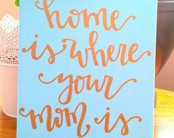 "Blue ""Home is where your mom is"" 8x10 Hand painted and Handmade Canvas"