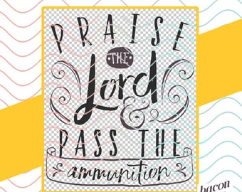 Praise the Lord and Pass the Ammuntion - Sin Wagon Lyric by Dixie Chicks  SVG / Studio / PNG File for Cutting DIY