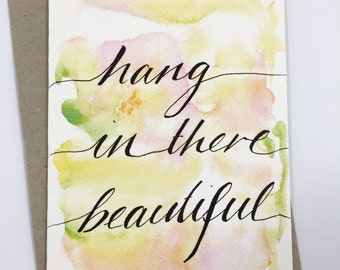 Hang in there beautiful- Card