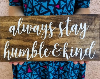 Always Stay Humble and Kind Wood Sign - Perfect wedding, housewarming gift!