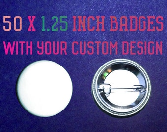 50 x 1.25 Inch Custom Badges