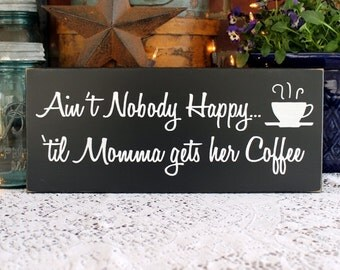 Coffee Sign Ain't Nobody Happy Momma Gets Coffee Wooden Sign Funny Mother's Day Gift for Mom Signs with Sayings