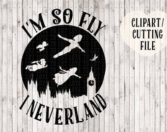 i'm so fly i neverland svg, peter pan svg, tinkerbell svg, girls svg, kids svg, kids printable, kids shirt svg, svg cut files, vinyl design