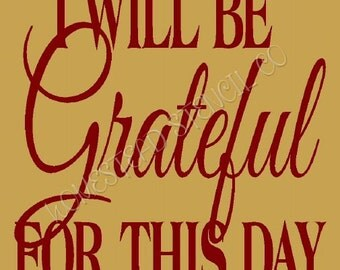PRIMITIVE STENCIL - ITEM 6520 U - I will be Grateful for this Day - Create Your Own Sign - 5mil Mylar