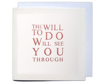 Letterpress Typeset Greetings Card - The Will To Do Will See You Through