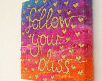 Follow Your Bliss  - A Felted Painting with Gold Stitched and Painted words, Stretched on a Canvas Frame. Original Art. Affirmation Art
