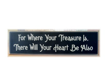 For where your treasure is there will your heart be also primitive wood sign