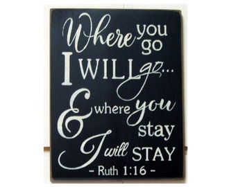 Where you go I will go and where you stay I will stay Ruth 1:16 wood sign