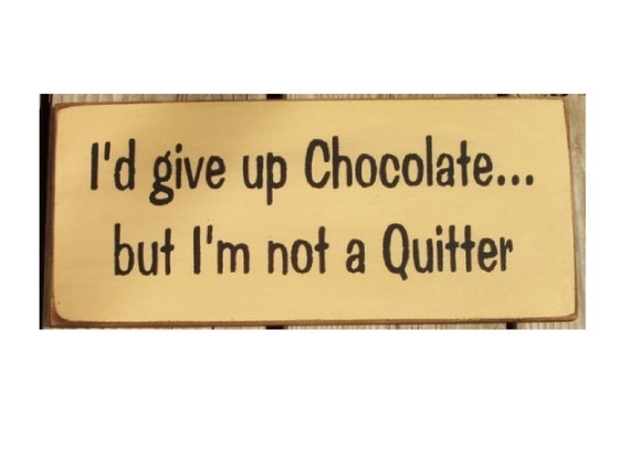 I'd give up chocolate but I'm not a quitter primitive wood sign
