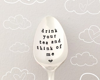 drink your tea and think of me - hand stamped lovely vintage silver teaspoon. Quirky flatware spoon gift. Re-purposed fun! Non-toxic