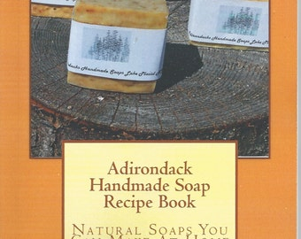 Adirondack Handmade Soap Recipe Book Natural Soaps You Can Make At Home Paperback