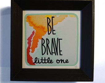 Framed Mini Print - Be Brave Little One - Hand Drawn Illustration - MN USA Made Frame - Quote Inspiration Nursery Home Art