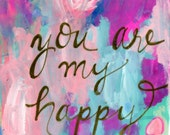 You are my Happy Print, Abstract Print for Girl, Pink, Purple, Light Blue, Gold Hand Lettering, 8x10 Print