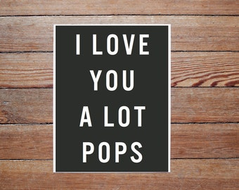 I Love You A  Lot Pops - PRINT