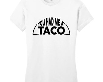 You Had Me At Taco - Funny Women's Fitted T-Shirt