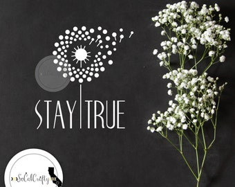 Dandelion Vinyl Decal, Stay True, Laptop Decal, Car Window Decal, ipad Decals, Quote Decal, Typography, SoCalCrafty