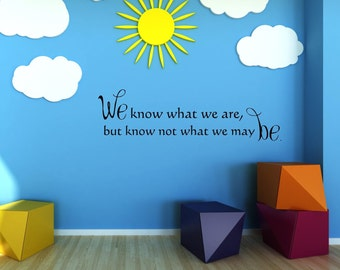 Vinyl wall decal We know what we are, but know not what we may be William Shakespeare D104