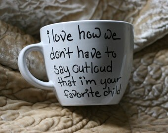 I love how we don't have to say outloud that I'm your favorite child custom mug gift mug with sayings funny present personalized mug