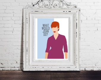 MAD MEN PRINTABLE, Joan Holloway Harris, 1960 Style, Quote Print, Christina Hendricks, Digital Download, Don Draper,  What Would Joan Do?