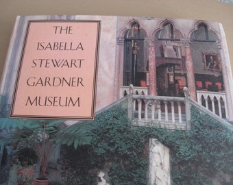 The Isabella Stewart Gardner Museum: A Companion Guide and History  Edition 1 by Hilliard T. Goldfarb, Isabella Stewart Gardner Museum 1995
