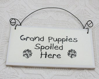 Funny Dog Sign Grand Puppies Spoiled Here