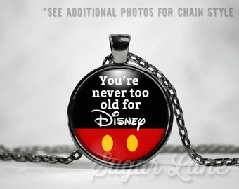 You're Never Too Old For Disney Necklace - Glass Dome Necklace - You're Never Too Old For Disney Pendant