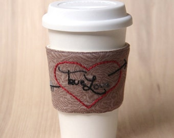 FINAL CLEARANCE True Love - Hand Embroidered Coffee Cup Sleeve - Ready to Ship