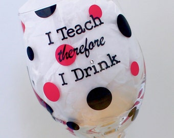 Teacher Wine Glass, personalized, I Teach therefore I Drink