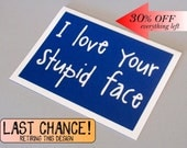 I love your stupid face - Doctor Who / Amy Pond inspired - Sapphire Blue Card card with White lettering - blank inside