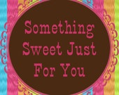Something Sweet Just For You